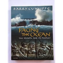 Facing the Ocean: The Atlantic and Its Peoples 8000 Bc-Ad 1500