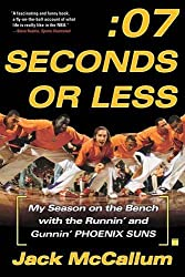 Seven Seconds or Less: My Season on the Bench with the Runnin' and Gunnin' Phoenix Suns by Jack McCallum (2007-05-01)