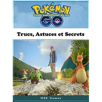 Guide non-officiel du jeu Pokémon Go Trucs, Astuces et Secrets