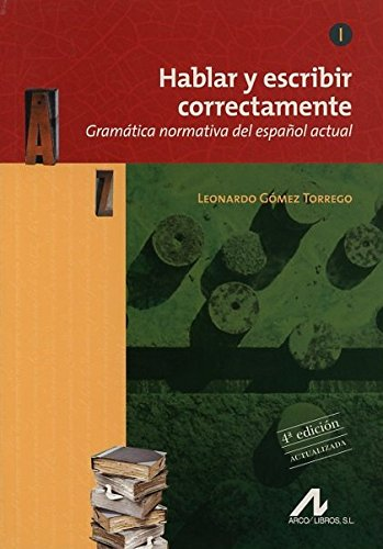 Hablar y escribir correctamente. Gramática normativa del español actual. 4ª edición. Actualizada.: HABLAR Y ESCRIBIR CORRECTAMENTE TOMO I GRAMATICA N(9788476358276): 1