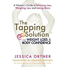 The Tapping Solution for Weight Loss and Body Confidence: A Woman's Guide to Stressing Less, Weighing Less and Loving More by Ortner, Jessica (2014) Paperback