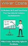 34 MODELOS DE E-MAIL PARA ENVIAR PARA SUA LISTA DE CONTATOS IMEDIATAMENTE (Portuguese Edition)