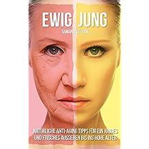 Ewig Jung: Natürliche Anti-Aging-Tipps für ein junges und frisches Aussehen bis ins hohe Alter