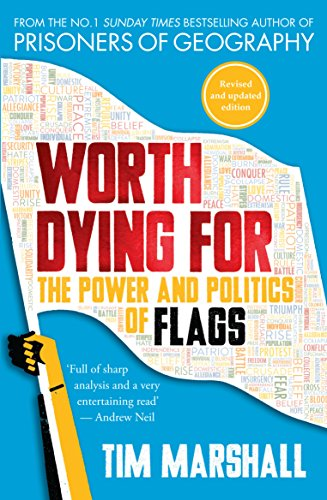 Worth Dying for: The Power and Politics of Flags por Tim Marshall