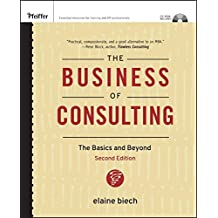 The Business of Consulting: The Basics and Beyond (CD-ROM Included) (Essential Knowledge Resource (Hardcover))