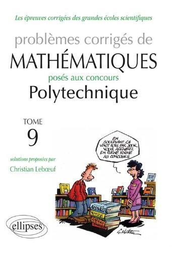 Problmes Corrigs de Mathmatiques Polytechnique 2011-2013 Tome 9