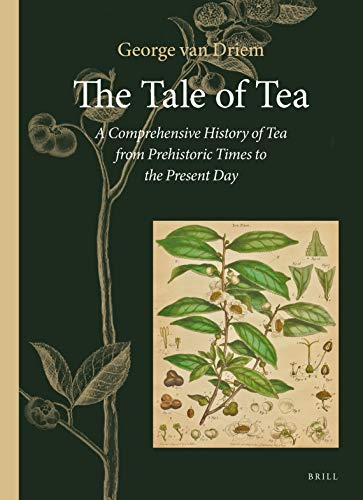 The Tale of Tea: A Comprehensive History of Tea from Prehistoric Times to the Present Day