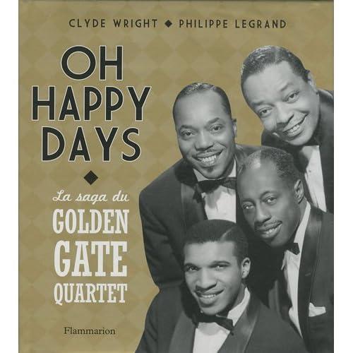 Oh Happy Days : La saga du Golden Gate Quartet - 75 ans de carrière autour du monde