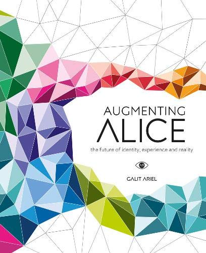 Augmenting Alice: The Future of Identity, Experience and Reality por Galit Ariel