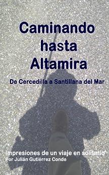 Caminando hasta Altamira. De Cercedilla a Santillana del Mar de [Conde, Julián Gutiérrez]
