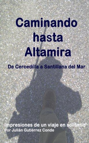 Caminando hasta Altamira. De Cercedilla a Santillana del Mar por Julián Gutiérrez Conde