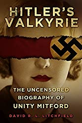 Hitler's Valkyrie: The Uncensored Biography of Unity Mitford by David R. L. Litchfield (2014-01-01)