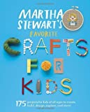By Editors of Martha Stewart Living - Martha Stewart's Favorite Crafts for Kids: 175 Projects for Kids of All Ages to Create, Build, Design, Explore, and Share (5/19/13)