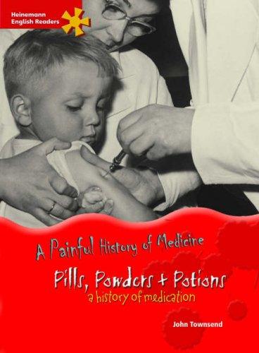 Pills, powders + potions : a history of medication