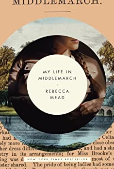 My Life in Middlemarch par [Mead, Rebecca]