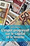 Telecharger Livres L impot progressif sur le capital et le revenu (PDF,EPUB,MOBI) gratuits en Francaise