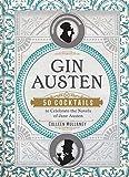 Gin Austen: 50 Cocktails to Celebrate the Novels of Jane Austen