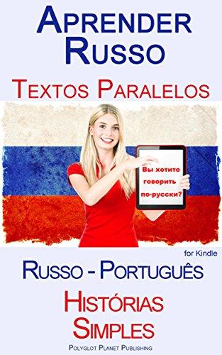 Aprender Russo - Textos Paralelos - Histórias Simples (Russo - Português) (Portuguese Edition) por Polyglot Planet Publishing