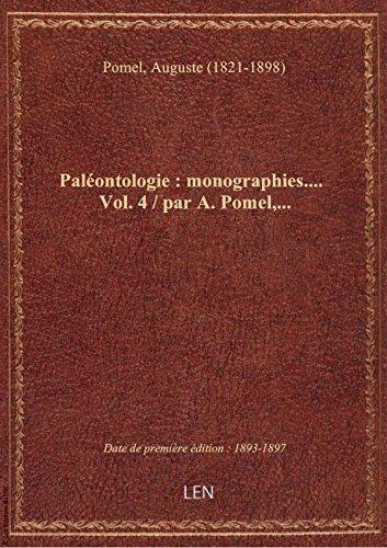 Paléontologie : monographies.... Vol. 4 / par A. Pomel,... par Auguste (1821 Pomel