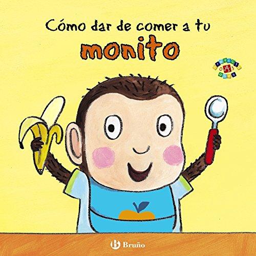 Cómo dar de comer a tu monito (Castellano - A Partir De 0 Años - Proyecto De 0 A 3 Años - Libros Para Desarrollar El Lenguaje) por Jane Clarke
