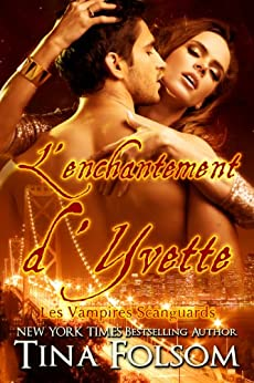 L'Enchantement d'Yvette (Les Vampires Scanguards t. 4) par [Folsom, Tina]