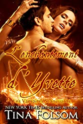 L'Enchantement d'Yvette (Les Vampires Scanguards t. 4)