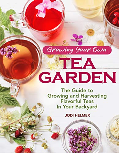 Growing Your Own Tea Garden: The Guide to Growing and Harvesting Flavorful Teas in Your Backyard (English Edition)