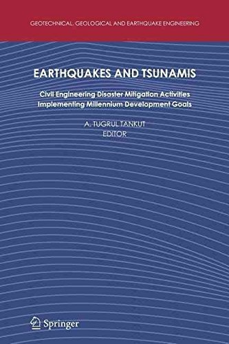 [(Earthquakes and Tsunamis : Civil Engineering Disaster Mitigation Activities - Implementing Millennium Development Goals)] [Edited by A. Tugrul Tankut] published on (January, 2011)