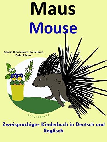 Zweisprachiges Kinderbuch in Deutsch und Englisch: Maus — Mouse (Mit Spaß Englisch lernen 4)