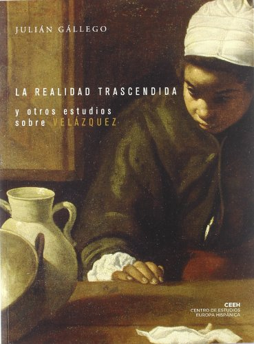 La realidad trascendida y otros estudios sobre Velázquez (Velazqueña) por Julián Gállego