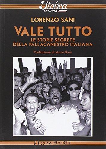 Vale tutto. Le storie segrete della pallacanestro italiana (Supermiscela) por Lorenzo Sani