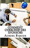 Comment chercher des sponsors: Dans ce petit guide pratique, vous découvrirez comment identifier vos potentiels sponsors, comment écrire un résumé ... leur transmettre des plis personnalisés.