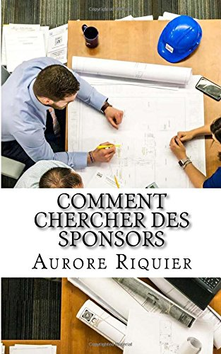 Comment chercher des sponsors: Dans ce petit guide pratique, vous découvrirez comment identifier vos potentiels sponsors, comment écrire un résumé ... leur transmettre des plis personnalisés. par Aurore Riquier