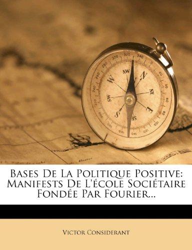 Bases De La Politique Positive: Manifests De L'école Sociétaire Fondée Par Fourier...