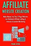 Affiliate Website Creation (2017): Make Money via Tiny 5 Page Websites via Clickbank Affiliate Selling & Amazon Associate Marketing (English Edition)