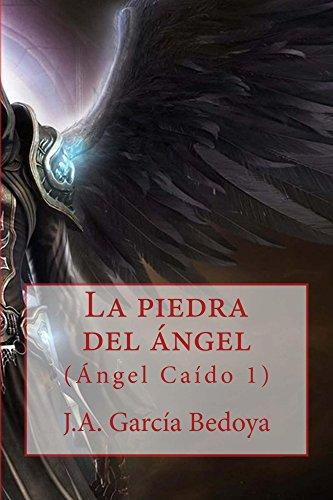La piedra del ángel (Ángel Caído nº 1) por J.A. García Bedoya