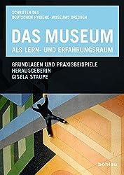 Das Museum als Lern- und Erfahrungsraum: Grundlagen und Praxisbeispiele (Schriften des Deutschen Hygiene-Museums Dresden, Band 10)