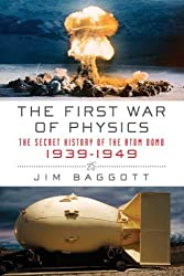 The First War of Physics: The Secret History of the Atom Bomb, 1939-1949 by Jim Baggott (2011-08-15)
