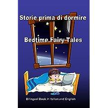 Storie prima di dormire. Bedtime Fairy Tales. Bilingual Book in Italian and English: Dual Language Stories. Edizione Bilingue (Inglese - Italiano) (Bilingual Italian-English Books for Kids)
