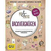 Mix & Fertig Backvergnügen: Die besten GU-Rezepte für den Thermomix (GU Themenkochbuch)