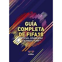 Guía completa de FIFA 18: Tácticas, Jugabilidad y Ultimate Team