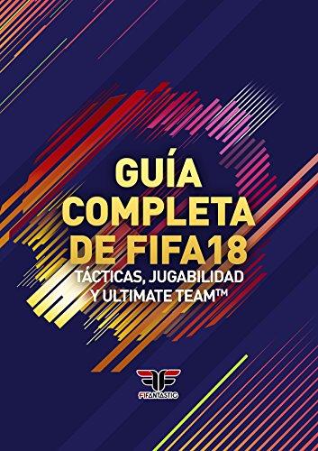 Guía completa de FIFA 18: Tácticas, Jugabilidad y Ultimate Team por José Luis López Ruiz