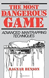 The Most Dangerous Game: Advanced Mantrapping Techniques by Ragnar Benson (1996-02-01)
