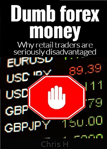 free kindle book Dumb Forex Money:Why retail traders are seriously disadvantaged
