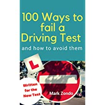 100 WAYS TO FAIL A DRIVING TEST and how to avoid them: Written for the new driving test
