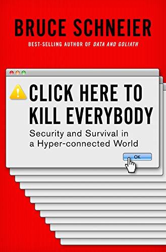 Click Here To Kill Everybody por Schneier Bruce