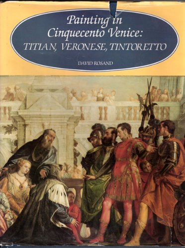 Rosand: Painting in Cinquecento Venice Titian Veronese Tintoretto (Cloth): Titian, Veronese, Tintoretto