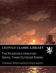 The Riverside Literature Series: Three Outdoor Papers