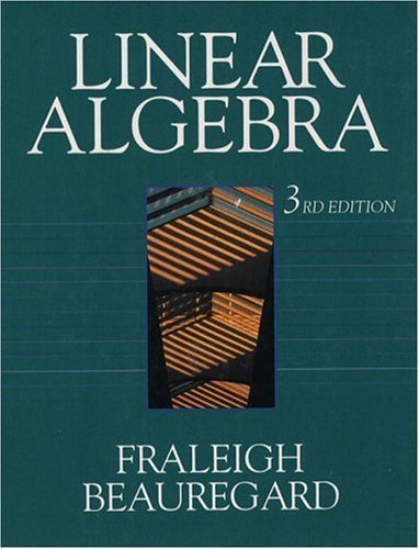 Linear Algebra, Third Edition 3rd by John B. Fraleigh, Raymond A. Beauregard (1995) Paperback