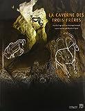La caverne des Trois-Frères : Anthologie d'un exceptionnel sanctuaire préhistorique